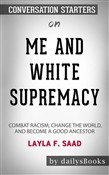 Me and White Supremacy: Combat Racism, Change the World, and Become a Good Ancestor by Layla F. Saad: Conversation Starters