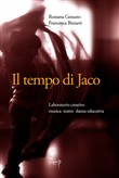 Il tempo di Jaco. Laboratorio creativo. Musica teatro danza educativa. Con CD Audio