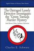 "The Outraged Lonely Detective Investigates the ""Green Toenails Murder Mystery"": and eleven other sardonic mysteries"