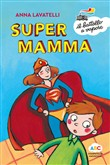 Supermamma. Ediz. illustrata