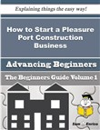 How to Start a Pleasure Port Construction Business (Beginners Guide)
