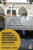 Traumatic Storytelling and Memory in Post-Apartheid South Africa