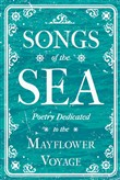 Songs of the Sea - Poetry Dedicated to the Mayflower Voyage