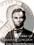Works Of Abraham Lincoln: Includes Inaugural Addresses, State Of The Union Addresses, Cooper's Union Speech, Gettysburg Address, House Divided Speech, Proclamation Of Amnesty, The Emancipation Proclamation And More (Mobi Collected Works)