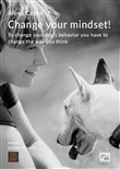 Change your mindset! To change your dog's behavior you have to change the way you think