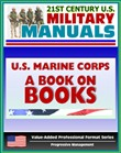 21st Century U.S. Military Manuals: U.S. Marine Corps (USMC) A Book on Books - Professional Reading Lists, Read to Lead in Today's Corps (Value-Added Professional Format Series)