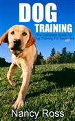 Dog Training: The Complete Guide To Dog Training For Beginners