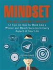 Mindset: The Millionaire's Mindset - 12 Tips on How To Think Like a Winner and Reach Success In Every Aspect of Your Life