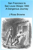 San Francisco to San Louis Obispo 1860 - A Dangerous Journey, Illustrated