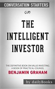 The Intelligent Investor: The Definitive Book on Value Investing. A Book of Practical Counsel by Benjamin Graham | Conversation Starters