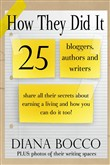 How They Did It: 25 Bloggers, Authors and Writers Share All Their Secrets About Earning a Living And How You Can Do It Too