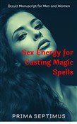 Sex Energy for Casting Magic Spells