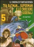 Il cinema di fantascienza tra Batman... Superman e le crociere siderali. Vol. 5