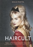 Ladies haircults. Tagli, stili e accessori 1920-1980 per pin-up, bohemienne, principesse e cattive ragazze di tutti i tempi