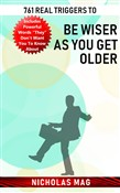761 Real Triggers to be Wiser as You Get Older
