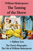 The Taming of the Shrew (The Unabridged Play) + The Classic Biography: The Life of William Shakespeare