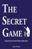 The Secret Game: Tales of Scottish Cricket