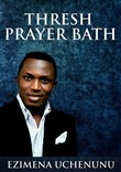 thresh prayer bath