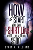 How To Start Your Own T-Shirt Line With Less Than $500