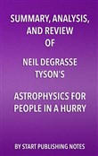 Summary, Analysis, and Review of Neil deGrasse Tyson's Astrophysics for People in a Hurry