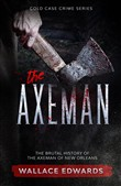 The Axeman: The Brutal History of the Axeman of New Orleans