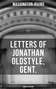 LETTERS OF JONATHAN OLDSTYLE, GENT. (Complete Edition)
