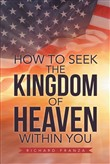 How to Seek the Kingdom of Heaven Within You