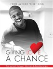 Giving Love A Chance: The Secrets To Men, Women & Relationships