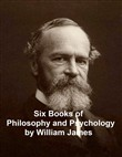 William James: 6 books of philosophy and psychology