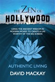 The Zen of Hollywood: Using the Ancient Wisdom in Modern Movies to Create a Life Worthy of the Big Screen