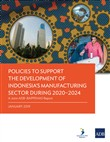 Policies to Support the Development of Indonesia's Manufacturing Sector during 2020–2024