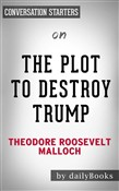 The Plot to Destroy Trump: How the Deep State Fabricated the Russian Dossier to Subvert the President by Theodore Roosevelt Malloch | Conversation Starters