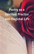 Poetry as a Spiritual Practice and Magickal Life