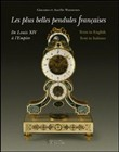 Le più belle pendole francesi. Da Luigi XIV all'Impero. Ediz. multilingue