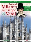 Around Milan with Giuseppe Verdi. Guide to place lived by Maestro. Con CD Audio