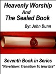 "Heavenly Worship And The Sealed Book: Seventh Book in Series ""Revelation: Transition To New Era"""