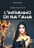 L'inganno di Satana. Soala Cross.Vol. 6