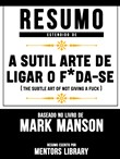 Resumo Estendido De A Sutil Arte De Ligar O F*Da-Se (The Subtle Art Of Not Giving A Fuck) - Baseado No Livro De Mark Manson