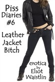 Piss Diaries #6: Leather Jacket Bitch