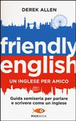 Friendly english. Un inglese per amico. Guida semiseria per parlare e scrivere come un inglese