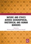 Nature and Ethics Across Geographical, Rhetorical and Human Borders