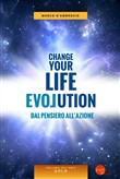 Change your life evolution. Dal pensiero all'azione