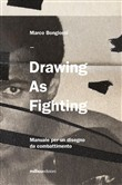Drawing as fighting. Manuele per un disegno da combattimento. Ediz. illustrata
