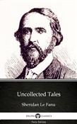Uncollected Tales by Sheridan Le Fanu - Delphi Classics (Illustrated)