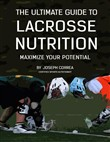The Ultimate Guide to Lacrosse Nutrition: Maximize Your Potential