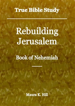 True Bible Study: Rebuilding Jerusalem Book of Nehemiah