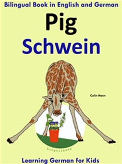 Bilingual Book in English and German: Pig - Schwein - Learn German Collection