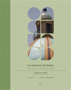 La ceramica nel tempo. Architettura e design-Ceramics through time. Architecture and design. Ediz. bilingue