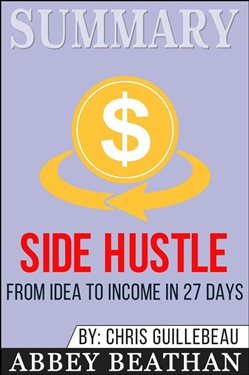 Summary: Side Hustle: From Idea to Income in 27 Days
