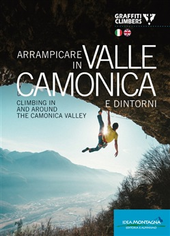 Arrampicare in Valle Camonica e dintorni-Climbing in and around the Camonica Valley. Ediz. bilingue